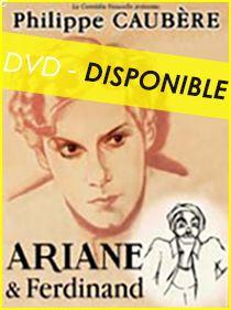 DVD du Spectacle Ariane & Ferdinand par Philippe Caubère, distribué par Malavida.