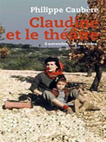 Spectacle Claudine et le Théâtre par Philippe Caubère.