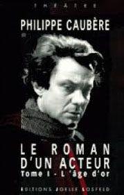 Livre Sur Le Spectacle Le Roman D'un Acteur De Philippe Caubère.