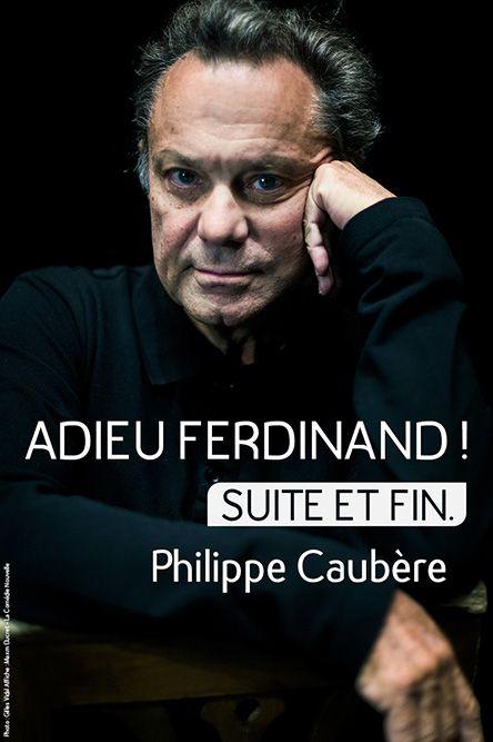 Spectacle Adieu Ferdinand ! Suite et fin. par Philippe Caubère.