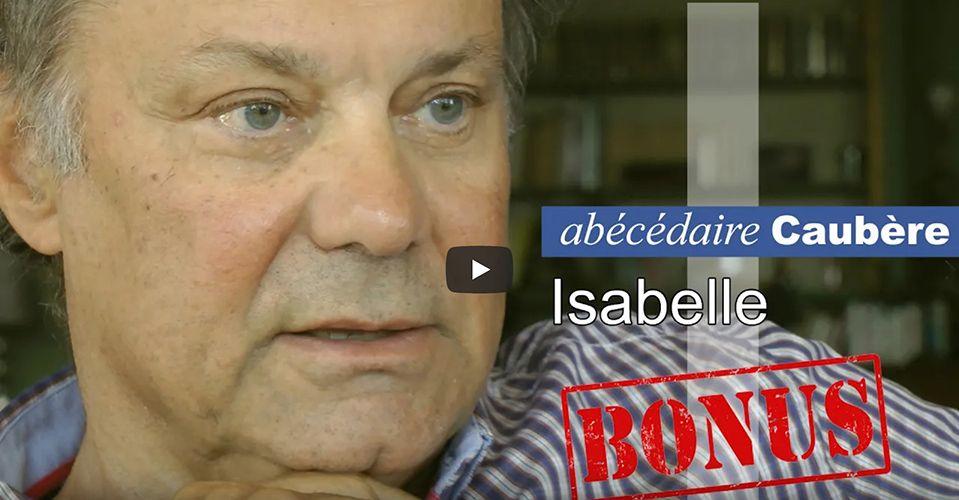 Épisode bonus de l'Abécédaire Caubère, avec Isabelle Caubère.