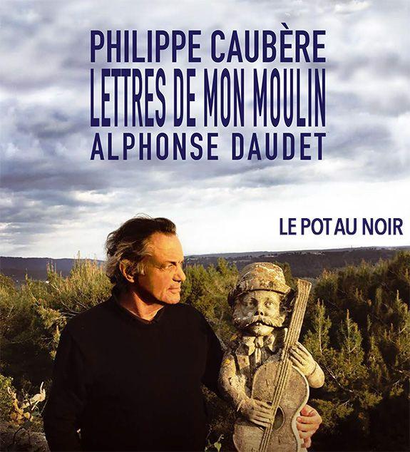 Les Lettres de Mon Moulin mises en scène et jouées par Philippe Caubère au théâtre Le Pot Noir